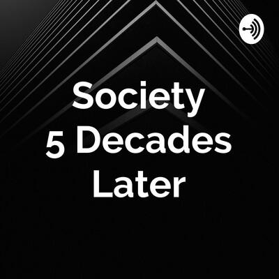 Society 5 Decades Later