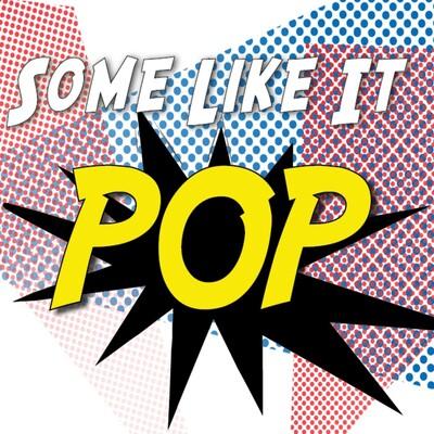 Some Like it Pop