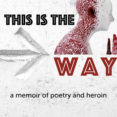 This is the Way: a memoir of poetry and heroin