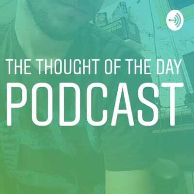 The Thought of The Day Podcast