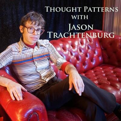 Thought Patterns with Jason Trachtenburg