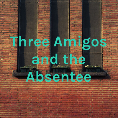 Three Amigos and the Absentee
