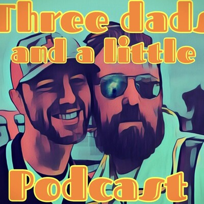 Three Dads and a Little Podcast