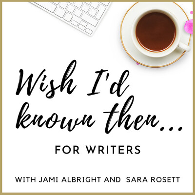 Wish I'd Known Then . . . For Writers