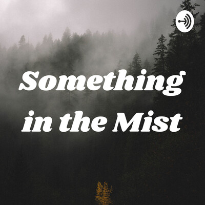 Something in the Mist