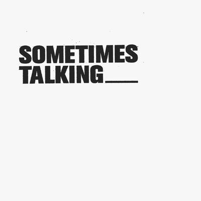 Sometimes Talking