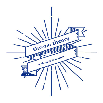 Throne Theory with Annie & Andrew