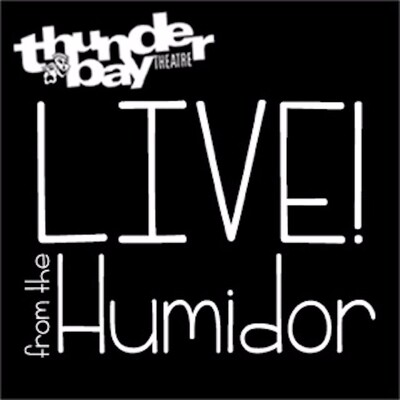 Thunder Bay Theatre: Live! From the Humidor