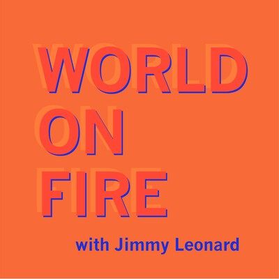 World on Fire with Jimmy Leonard