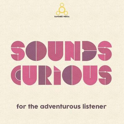 Sounds Curious Podcast