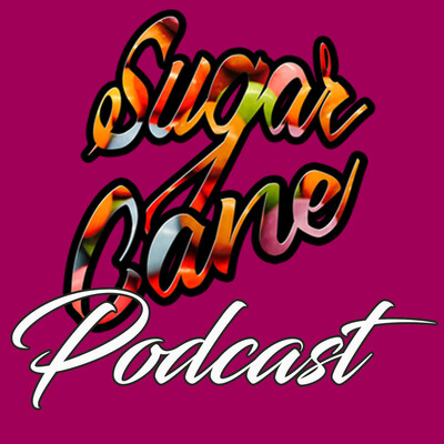 Sugar Cane Podcast