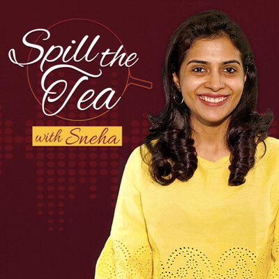 Spill the Tea with Sneha