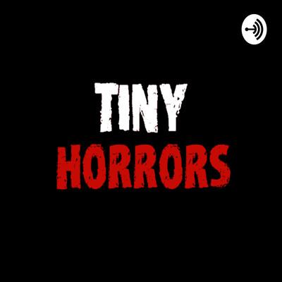 Tiny Horrors: A Scary Story Podcast