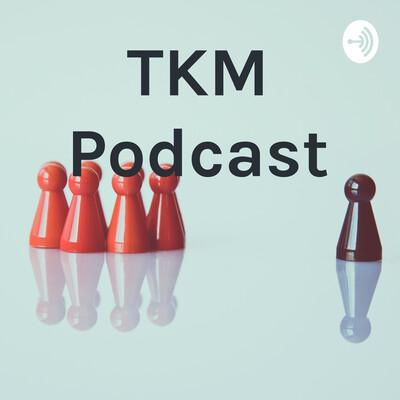 TKM Podcast