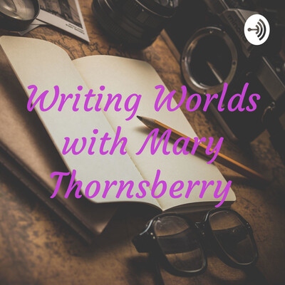 Writing Worlds with Mary Thornsberry