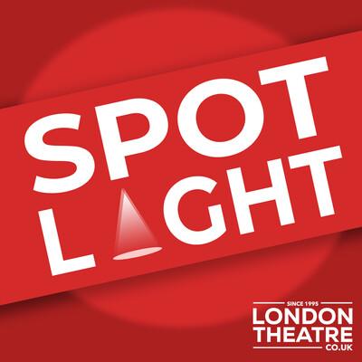 Spotlight by LondonTheatre.co.uk