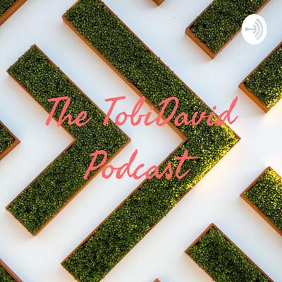 The TobiDavid Podcast