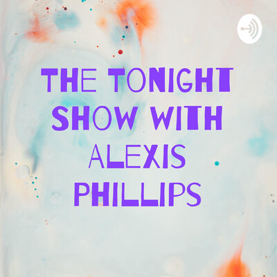 The Tonight Show with Alexis Phillips