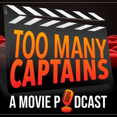 Too Many Captains - A Movie Podcast