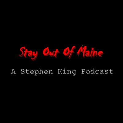 Stay Out Of Maine: A Stephen King Podcast
