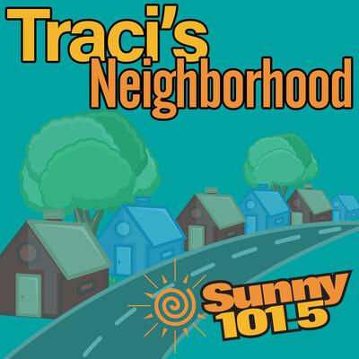 Traci's Neighborhood - Sunny 101.5
