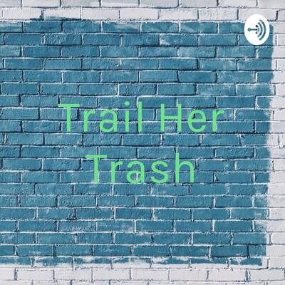 Trail Her Trash