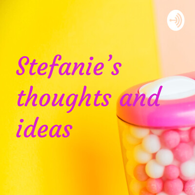 Stefanie's thoughts and ideas