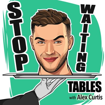 Stop Waiting Tables with Alex Curtis