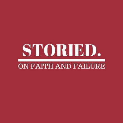Storied. On Faith and Failure