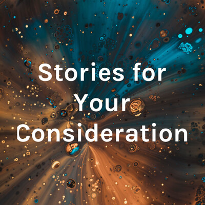 Stories for Your Consideration