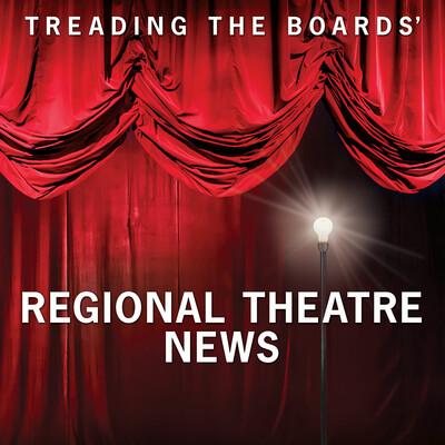 Treading the Boards' Regional Theatre News