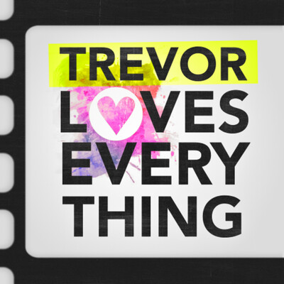 Trevor Loves Everything
