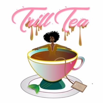 Trill Tea Podcast