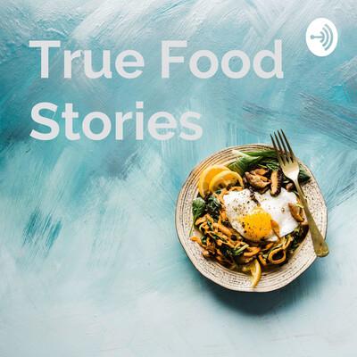 True Food Stories