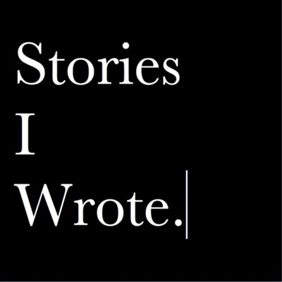 Stories I Wrote