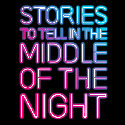Stories to Tell in the Middle of the Night