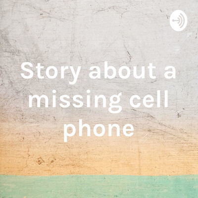 Story about a missing cell phone