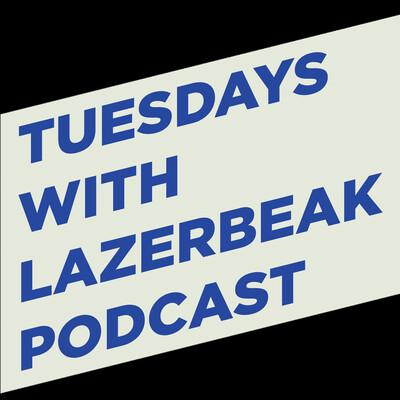 Tuesdays With Lazerbeak