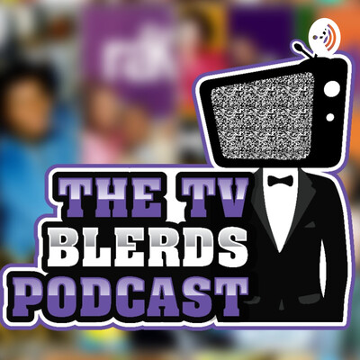 The TV Blerds: Podcast