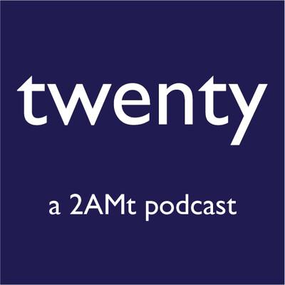 Twenty: a 2amt podcast