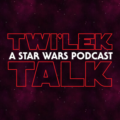 Twi'lek Talk - A Star Wars Podcast