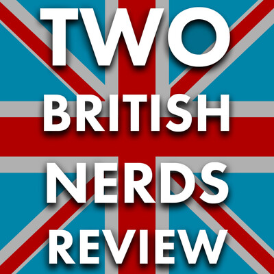 Two British Nerds Review...