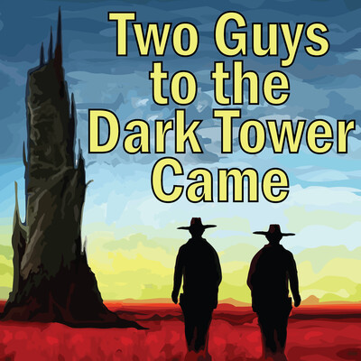 Two Guys to the Dark Tower Came: A Podcast about Stephen King and His Books