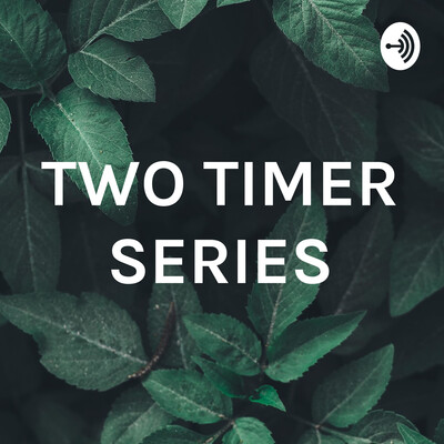 TWO TIMER SERIES