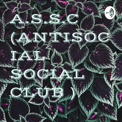 A.S.S.C (ANTISOCIAL SOCIAL CLUB )