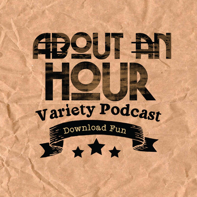 About An Hour Variety Podcast