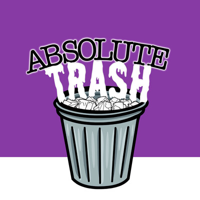 Absolute Trash Podcast