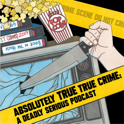 Absolutely True True Crime: A Deadly Serious Podcast