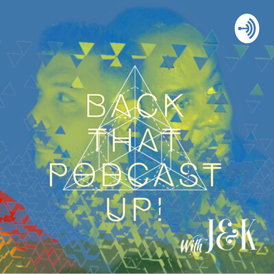 Back That Podcast Up! with J&K
