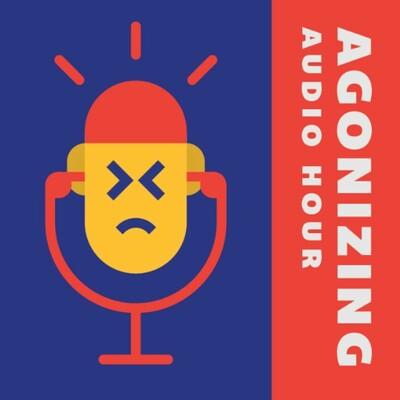 Agonizing Audio Hour